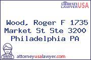 Wood, Roger F 1735 Market St Ste 3200 Philadelphia PA