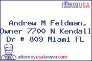 Andrew M Feldman, Owner 7700 N Kendall Dr # 809 Miami FL