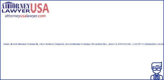 Telephone, Address and other contact data of Durham, Bill, Bill,,,Carter Machinery Company, Inc.,Director-Information Technology,1330 Lynchburg Tpke,,,Salem,VA,24153-5416,USA,+1.540.387.1111bdurham@dosc.com,Durham, USA