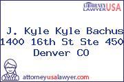 J. Kyle Kyle Bachus 1400 16th St Ste 450 Denver CO