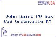 John Baird PO Box 838 Greenville KY