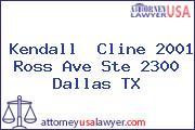 Kendall  Cline 2001 Ross Ave Ste 2300 Dallas TX
