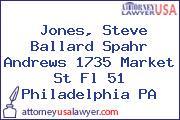 Jones, Steve Ballard Spahr Andrews 1735 Market St Fl 51 Philadelphia PA