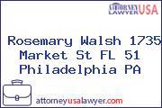 Rosemary Walsh 1735 Market St FL 51 Philadelphia PA
