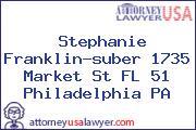 Stephanie Franklin-suber 1735 Market St FL 51 Philadelphia PA